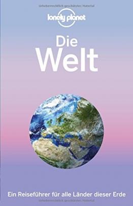 Lonely Planet Reiseführer Die Welt: Ein Reiseführer für alle Länder dieser Erde (Lonely Planet Reiseführer Deutsch) - 1
